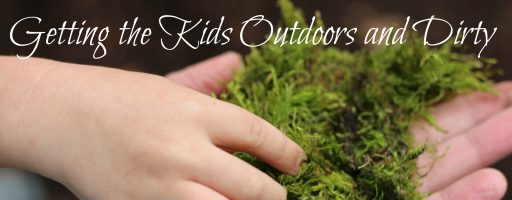 Getting the Kids Outdoors and Dirty